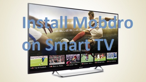 Mobdro on Smart TV LG Sony Samsung Panasonic